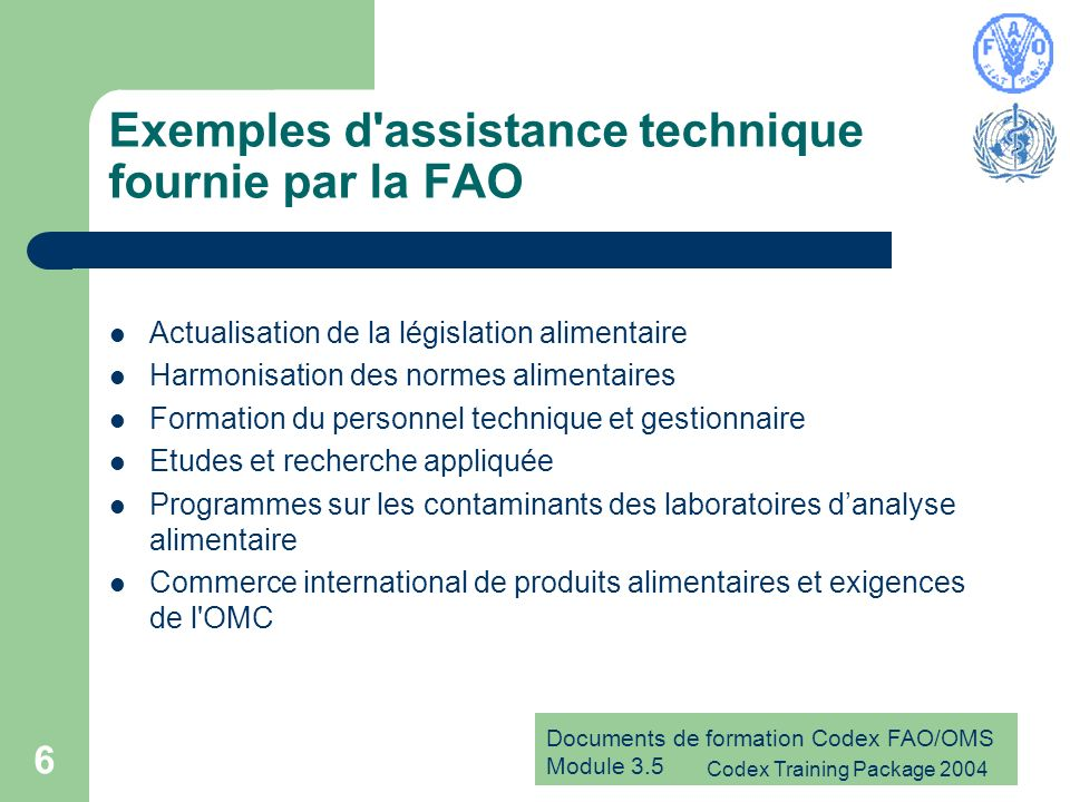 Documents de formation Codex FAO/OMS Module 3.5 Codex Training Package 2004 6 Exemples d'assistance technique fournie par la FAO Actualisation de la l