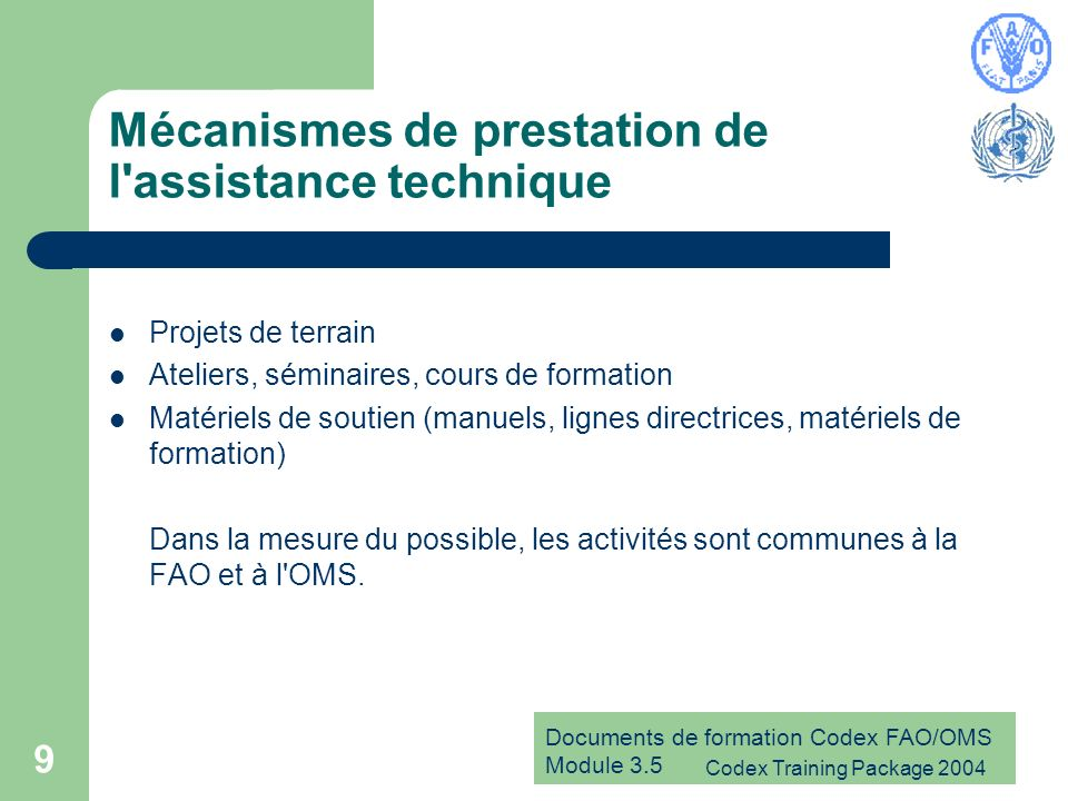 Documents de formation Codex FAO/OMS Module 3.5 Codex Training Package 2004 9 Mécanismes de prestation de l'assistance technique Projets de terrain At