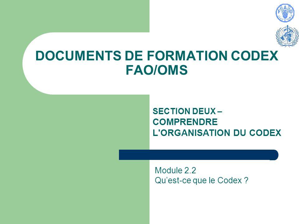 DOCUMENTS DE FORMATION CODEX FAO/OMS SECTION DEUX – COMPRENDRE L ORGANISATION DU CODEX Module 2.2 Quest-ce que le Codex ?