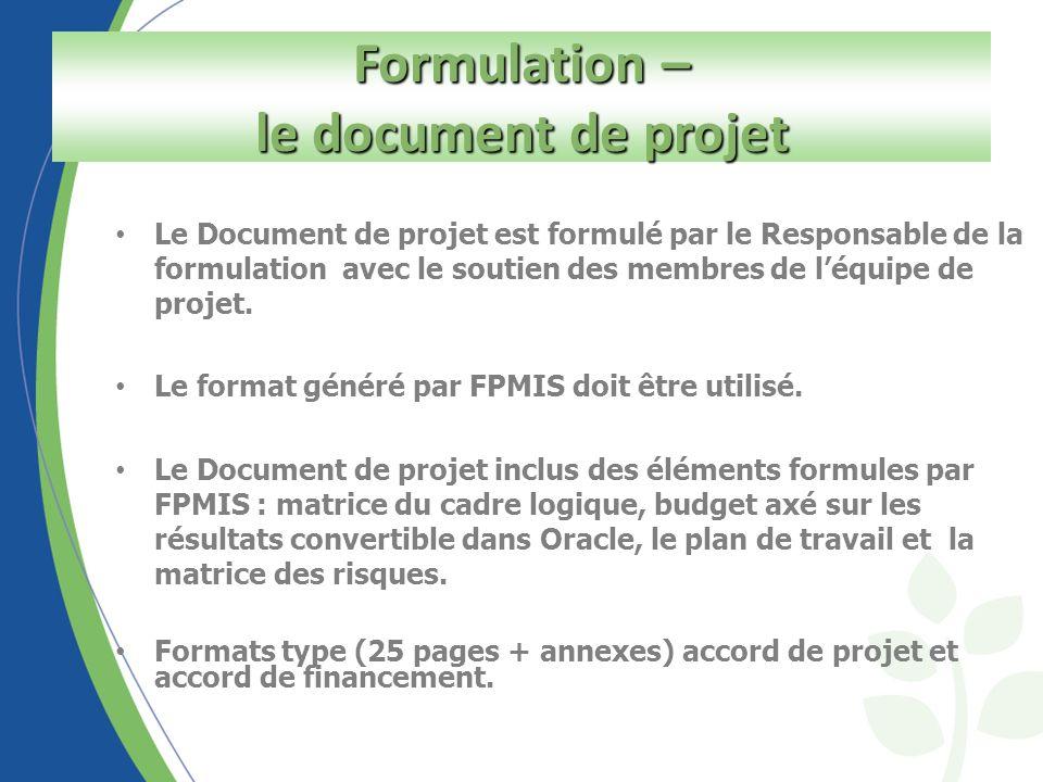 Le Document de projet est formulé par le Responsable de la formulation avec le soutien des membres de léquipe de projet. Le format généré par FPMIS do