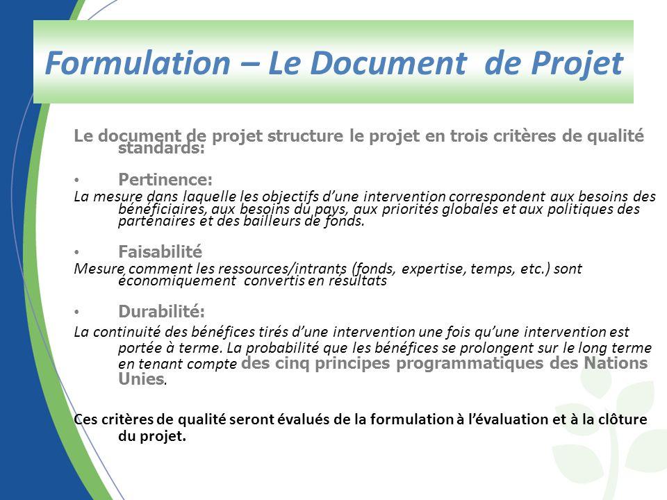 Le document de projet structure le projet en trois critères de qualité standards: Pertinence: La mesure dans laquelle les objectifs dune intervention correspondent aux besoins des bénéficiaires, aux besoins du pays, aux priorités globales et aux politiques des partenaires et des bailleurs de fonds.