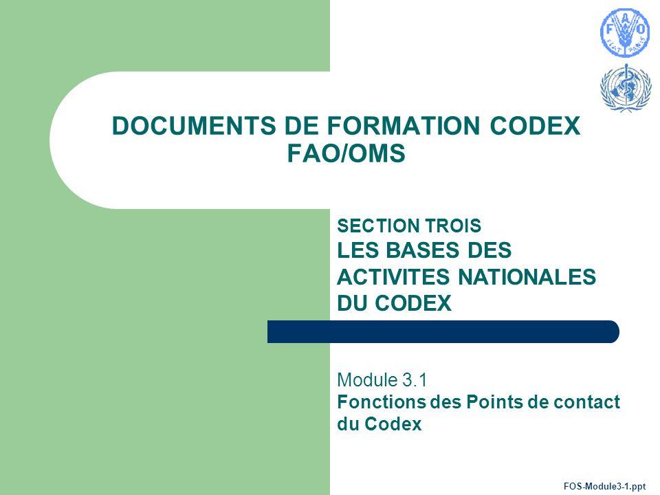 Documents de formation Codex FAO/OMS Module 3.1 Codex Training Package June 2004 2 Fonctions essentielles des Points de contact du Codex Le Point de contact du Codex est le point d information national Un fonctionnement efficace est indispensable Coordination et communication