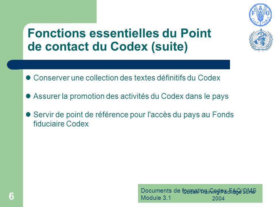 Documents de formation Codex FAO/OMS Module 3.1 Codex Training Package June 2004 7 Le Point de contact du Codex sert de lien avec...