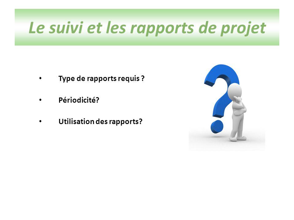Type de rapports requis Périodicité Utilisation des rapports Le suivi et les rapports de projet