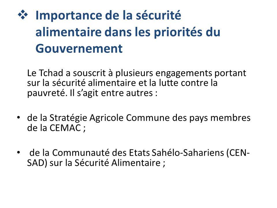 Importance de la sécurité alimentaire dans les priorités du Gouvernement Le Tchad a souscrit à plusieurs engagements portant sur la sécurité alimentai
