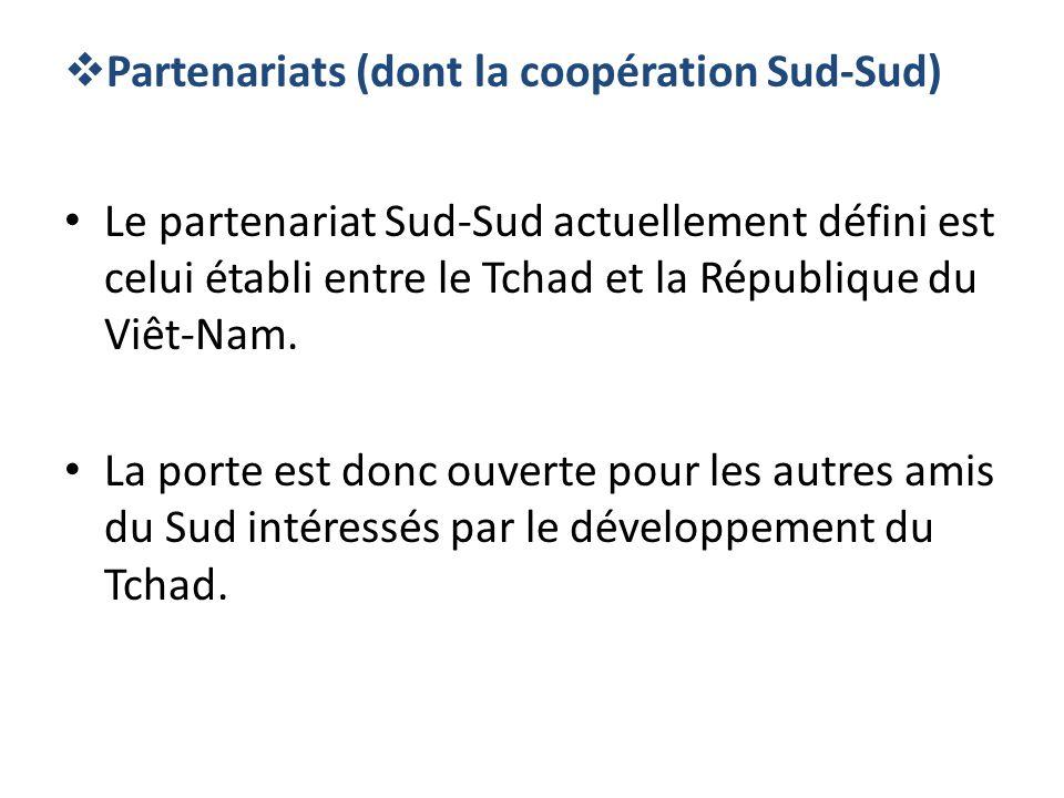 Partenariats (dont la coopération Sud-Sud) Le partenariat Sud-Sud actuellement défini est celui établi entre le Tchad et la République du Viêt-Nam. La