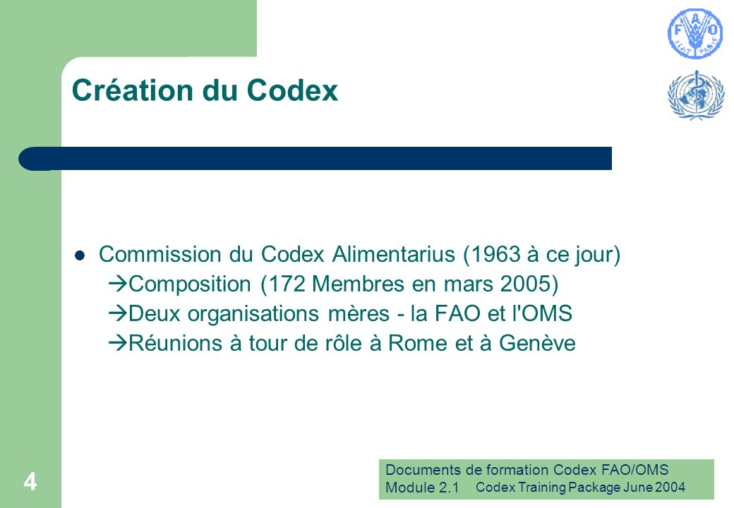 Documents de formation Codex FAO/OMS Module 2.1 Codex Training Package June 2004 4 Création du Codex Commission du Codex Alimentarius (1963 à ce jour)