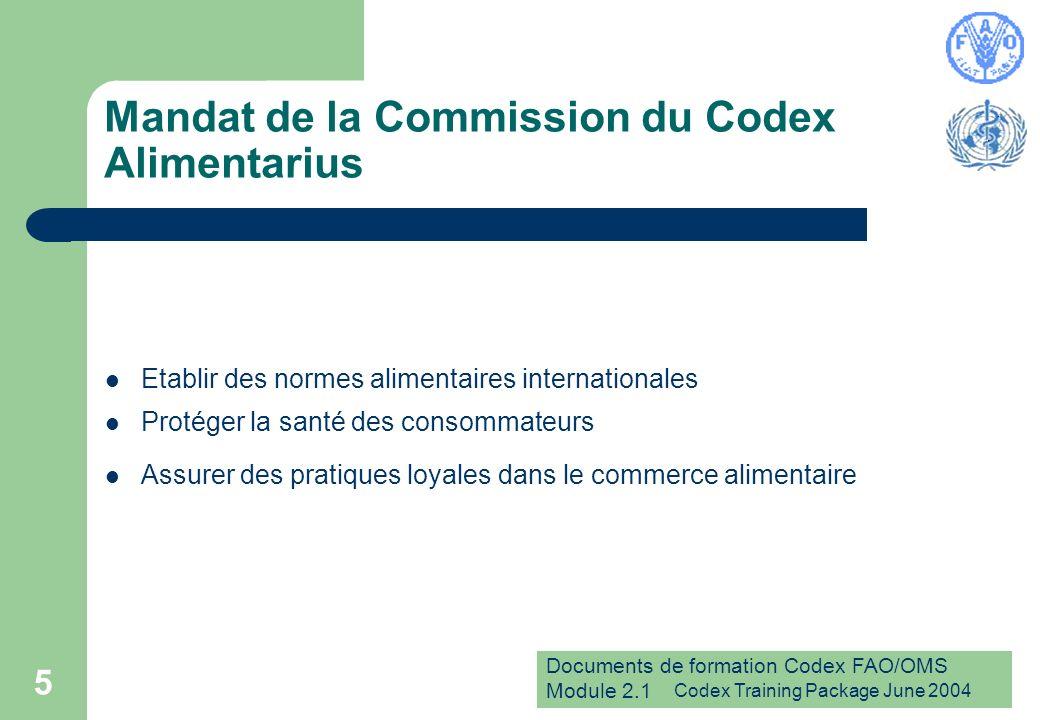 Documents de formation Codex FAO/OMS Module 2.1 Codex Training Package June 2004 6 La Commission du Codex Alimentarius adopte...