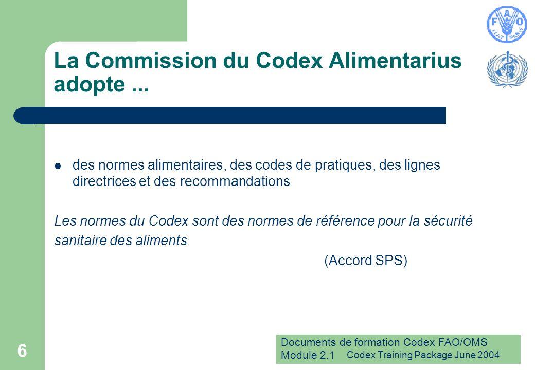 Documents de formation Codex FAO/OMS Module 2.1 Codex Training Package June 2004 7 Méthodes de travail et gestion du Codex Elles ne sont pas statiques L évaluation du Codex est une étape significative