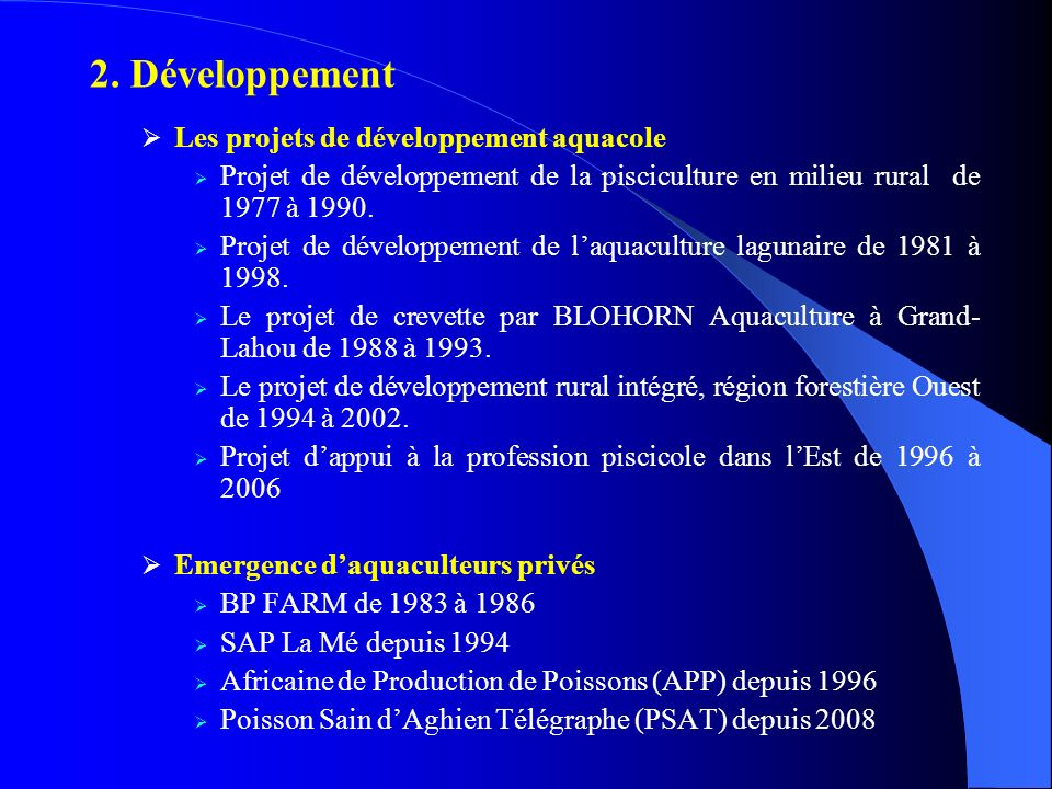 2. Développement Les projets de développement aquacole Projet de développement de la pisciculture en milieu rural de 1977 à 1990. Projet de développem