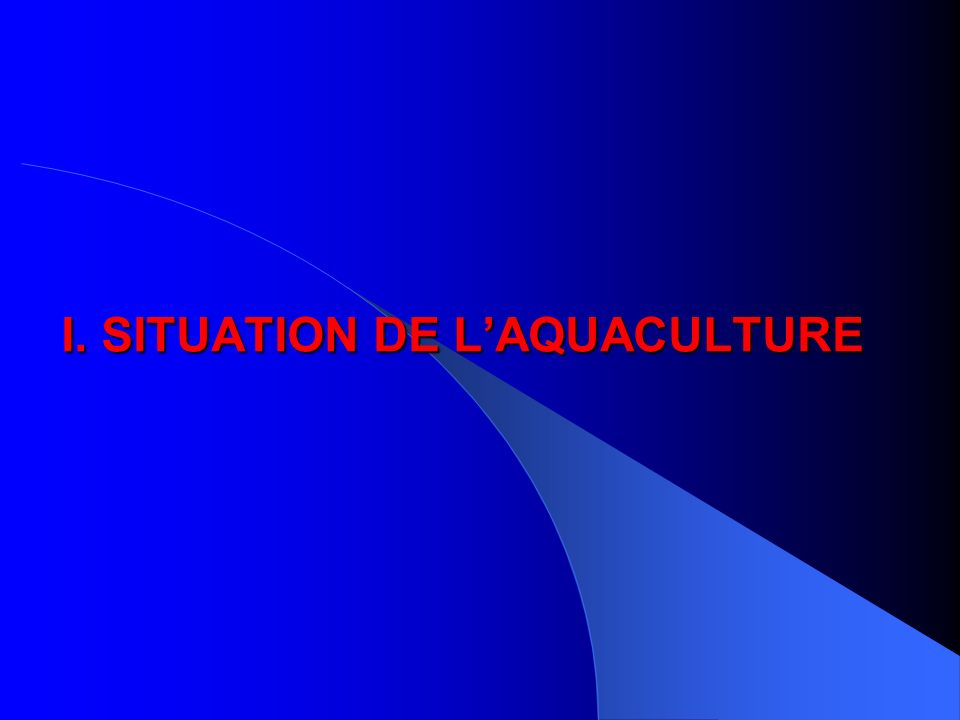 I. SITUATION DE LAQUACULTURE