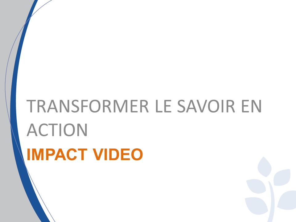 IMPACT VIDEO TRANSFORMER LE SAVOIR EN ACTION