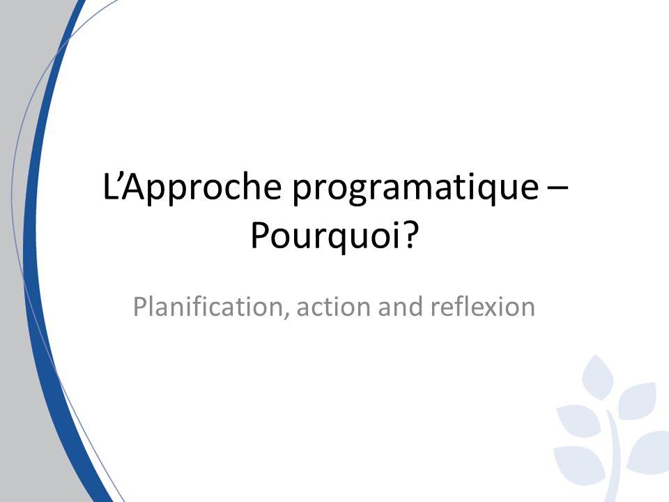 LApproche programatique – Pourquoi? Planification, action and reflexion