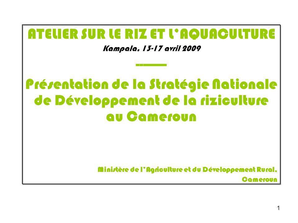1 ATELIER SUR LE RIZ ET LAQUACULTURE Kampala, 13-17 avril 2009 --------- Présentation de la Stratégie Nationale de Développement de la riziculture au