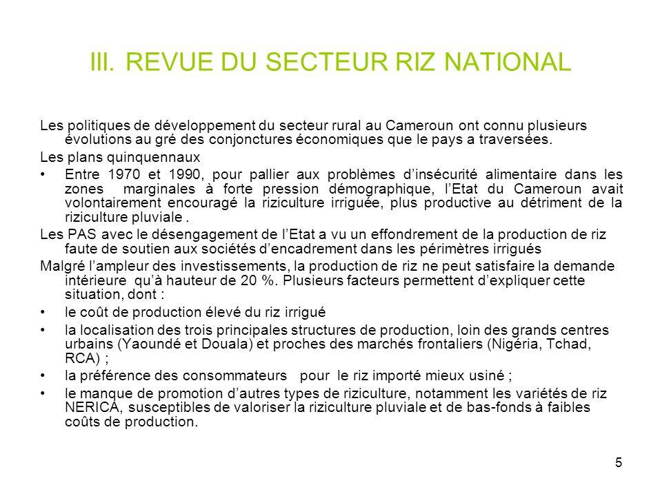 5 III. REVUE DU SECTEUR RIZ NATIONAL Les politiques de développement du secteur rural au Cameroun ont connu plusieurs évolutions au gré des conjonctur