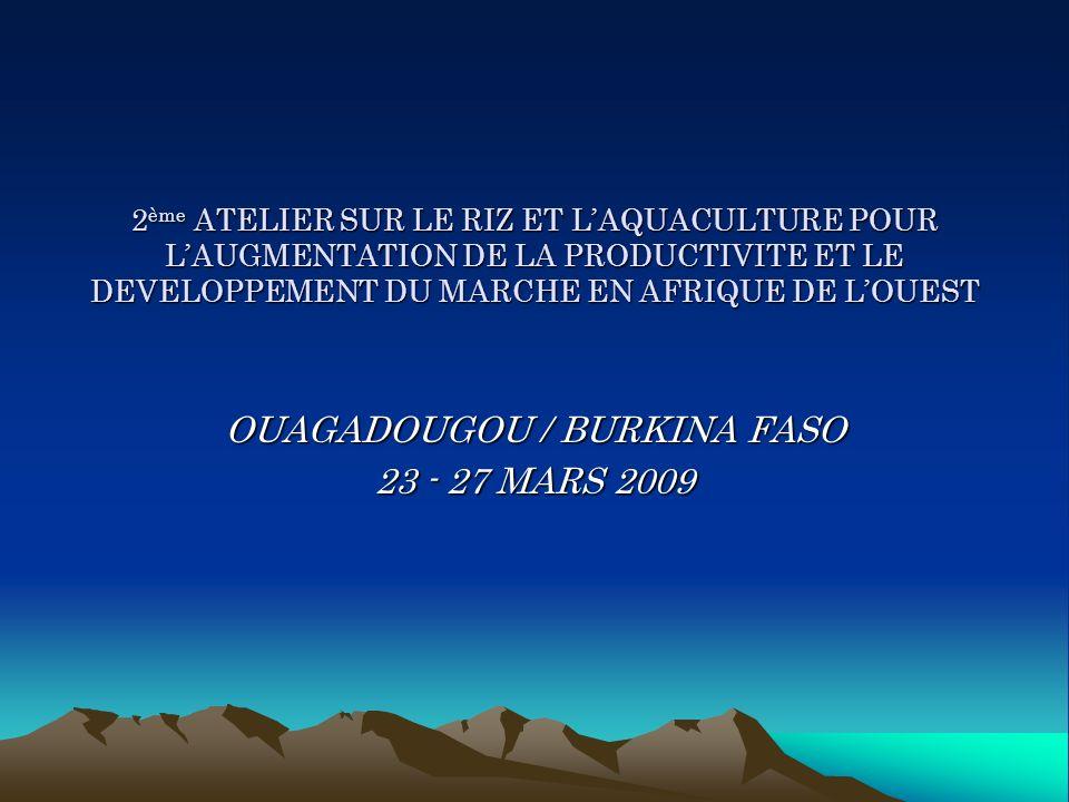 2 ème ATELIER SUR LE RIZ ET LAQUACULTURE POUR LAUGMENTATION DE LA PRODUCTIVITE ET LE DEVELOPPEMENT DU MARCHE EN AFRIQUE DE LOUEST OUAGADOUGOU / BURKIN