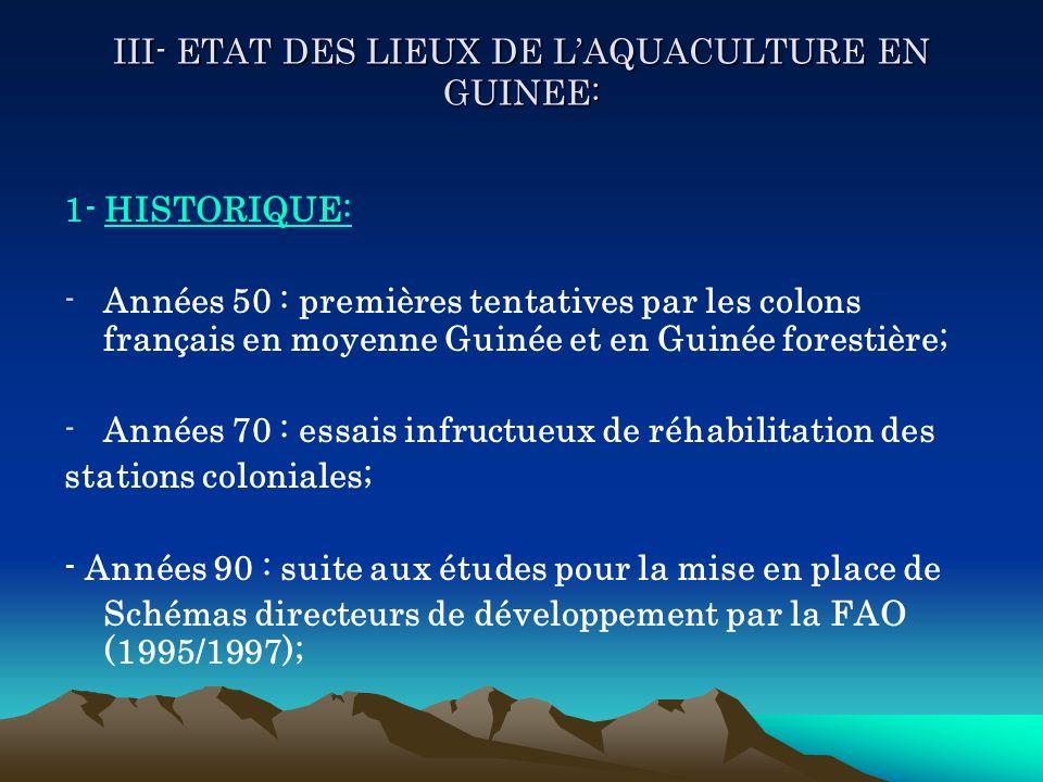 III- ETAT DES LIEUX DE LAQUACULTURE EN GUINEE: 1- HISTORIQUE: -Années 50 : premières tentatives par les colons français en moyenne Guinée et en Guinée