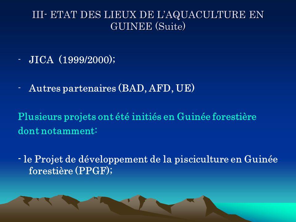 III- ETAT DES LIEUX DE LAQUACULTURE EN GUINEE (Suite) -JICA (1999/2000); -Autres partenaires (BAD, AFD, UE) Plusieurs projets ont été initiés en Guiné