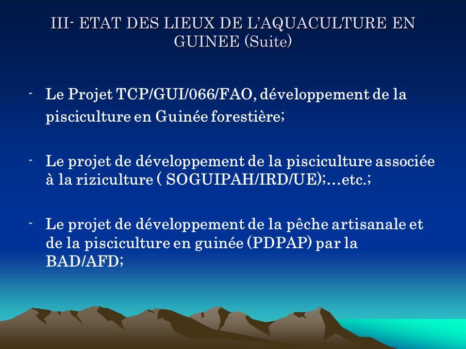 III- ETAT DES LIEUX DE LAQUACULTURE EN GUINEE (Suite) -Le Projet TCP/GUI/066/FAO, développement de la pisciculture en Guinée forestière; -Le projet de