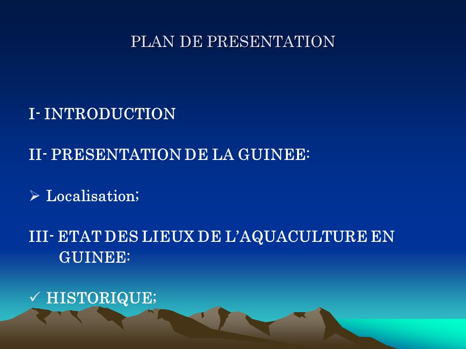 PLAN DE PRESENTATION I- INTRODUCTION II- PRESENTATION DE LA GUINEE: Localisation; III- ETAT DES LIEUX DE LAQUACULTURE EN GUINEE: HISTORIQUE;