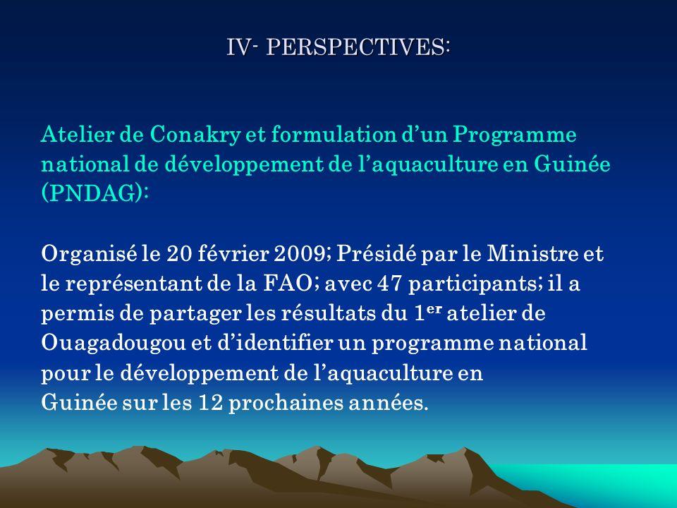 IV- PERSPECTIVES: Atelier de Conakry et formulation dun Programme national de développement de laquaculture en Guinée (PNDAG): Organisé le 20 février