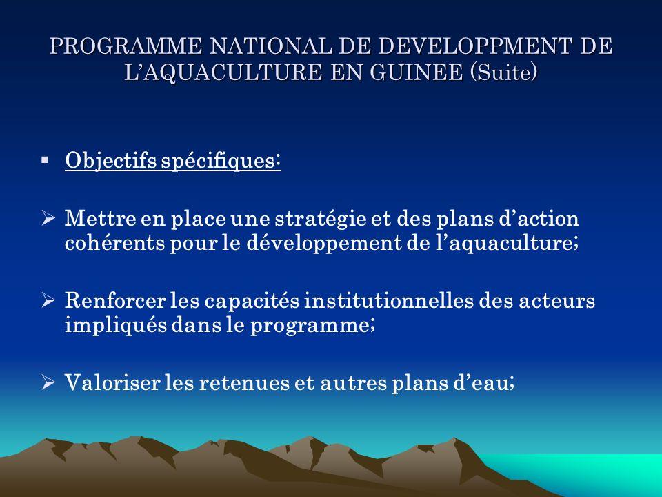 PROGRAMME NATIONAL DE DEVELOPPMENT DE LAQUACULTURE EN GUINEE (Suite) Objectifs spécifiques: Mettre en place une stratégie et des plans daction cohéren