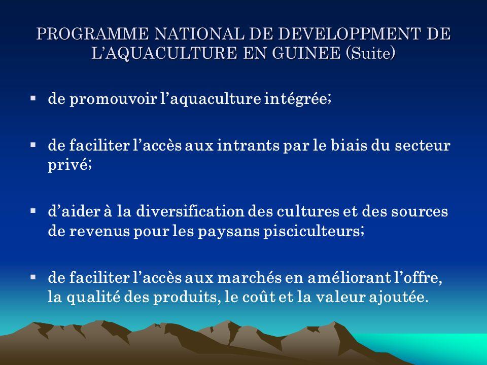 PROGRAMME NATIONAL DE DEVELOPPMENT DE LAQUACULTURE EN GUINEE (Suite) de promouvoir laquaculture intégrée; de faciliter laccès aux intrants par le biai