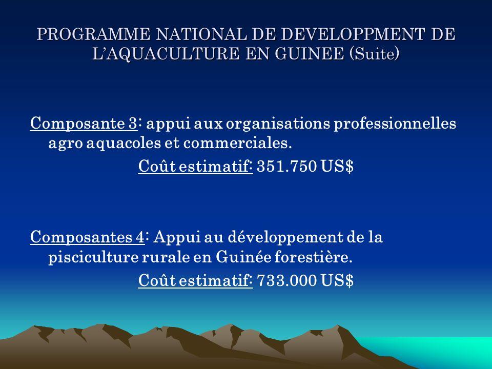 PROGRAMME NATIONAL DE DEVELOPPMENT DE LAQUACULTURE EN GUINEE (Suite) Composante 3: appui aux organisations professionnelles agro aquacoles et commerci