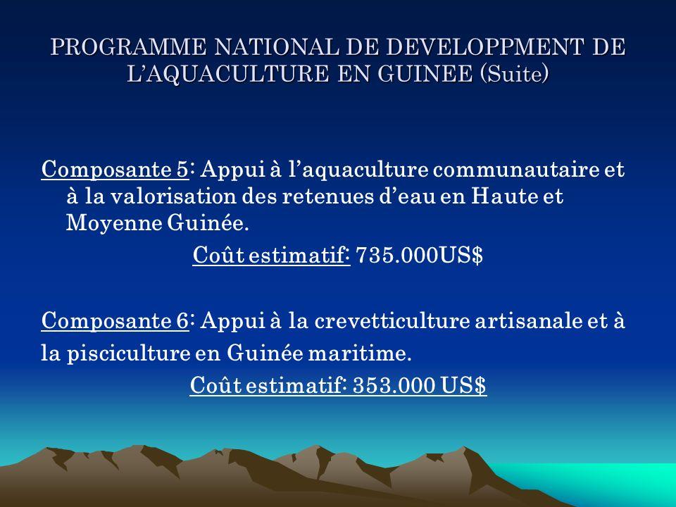 PROGRAMME NATIONAL DE DEVELOPPMENT DE LAQUACULTURE EN GUINEE (Suite) Composante 5: Appui à laquaculture communautaire et à la valorisation des retenue
