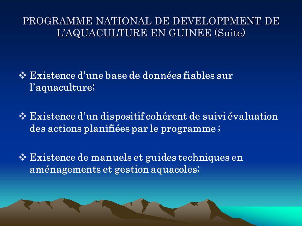 PROGRAMME NATIONAL DE DEVELOPPMENT DE LAQUACULTURE EN GUINEE (Suite) Existence dune base de données fiables sur laquaculture; Existence dun dispositif