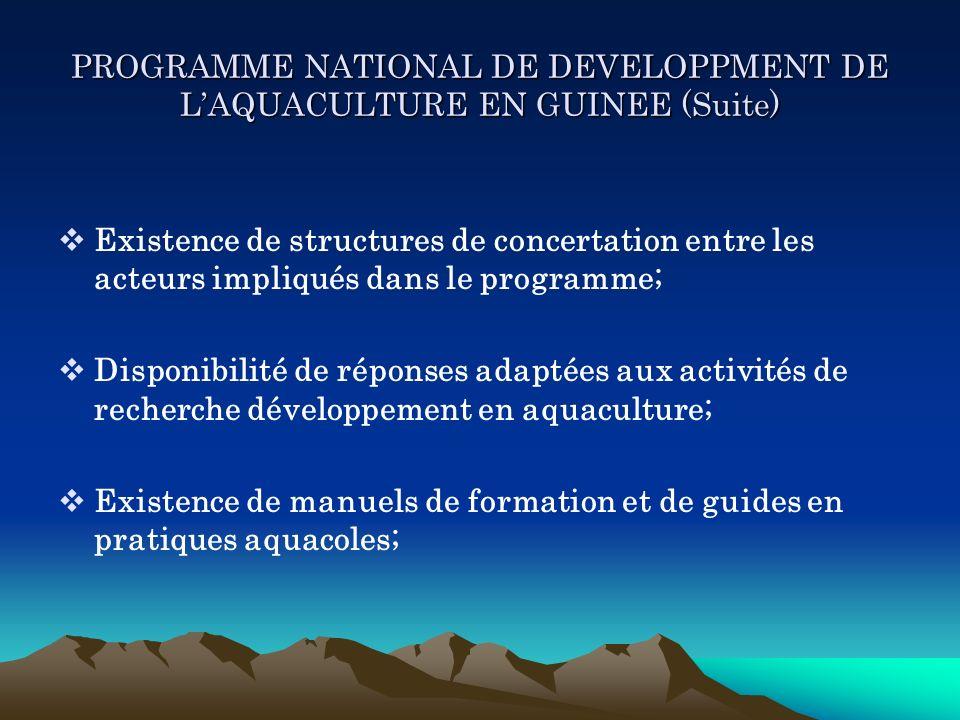 PROGRAMME NATIONAL DE DEVELOPPMENT DE LAQUACULTURE EN GUINEE (Suite) Existence de structures de concertation entre les acteurs impliqués dans le progr