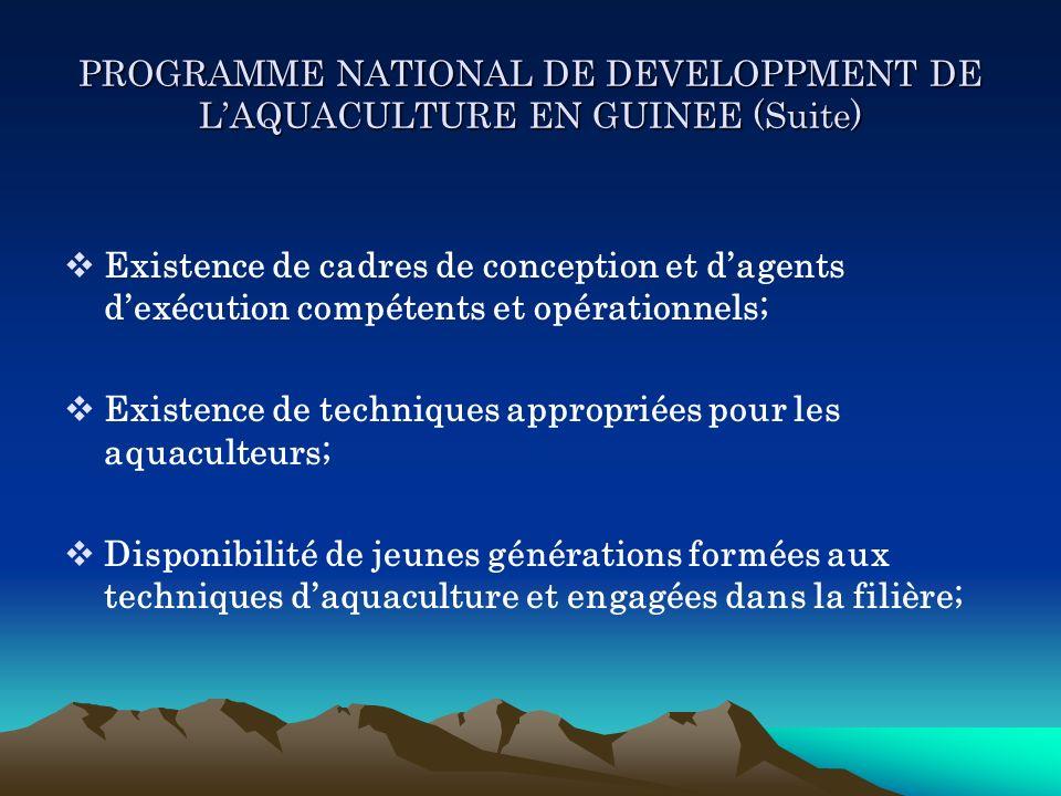 PROGRAMME NATIONAL DE DEVELOPPMENT DE LAQUACULTURE EN GUINEE (Suite) Existence de cadres de conception et dagents dexécution compétents et opérationne