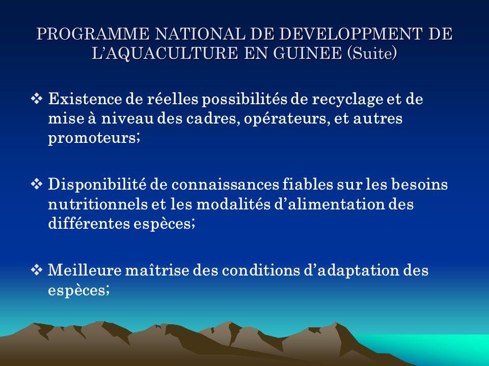 PROGRAMME NATIONAL DE DEVELOPPMENT DE LAQUACULTURE EN GUINEE (Suite) Existence de réelles possibilités de recyclage et de mise à niveau des cadres, op