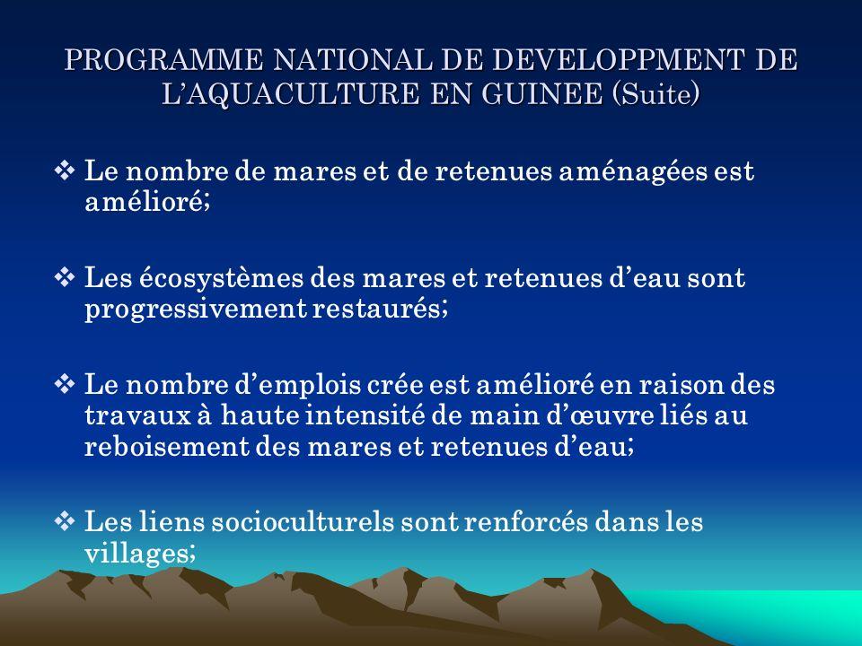 PROGRAMME NATIONAL DE DEVELOPPMENT DE LAQUACULTURE EN GUINEE (Suite) Le nombre de mares et de retenues aménagées est amélioré; Les écosystèmes des mar