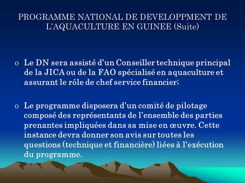 PROGRAMME NATIONAL DE DEVELOPPMENT DE LAQUACULTURE EN GUINEE (Suite) oLe DN sera assisté dun Conseiller technique principal de la JICA ou de la FAO sp