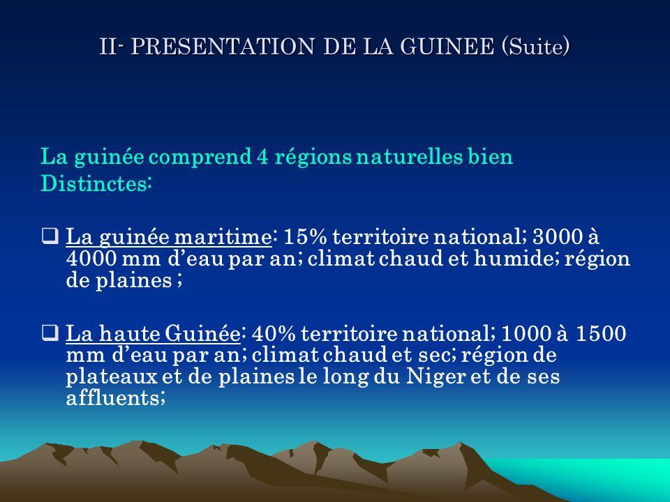 II- PRESENTATION DE LA GUINEE (Suite) La guinée comprend 4 régions naturelles bien Distinctes: La guinée maritime: 15% territoire national; 3000 à 400
