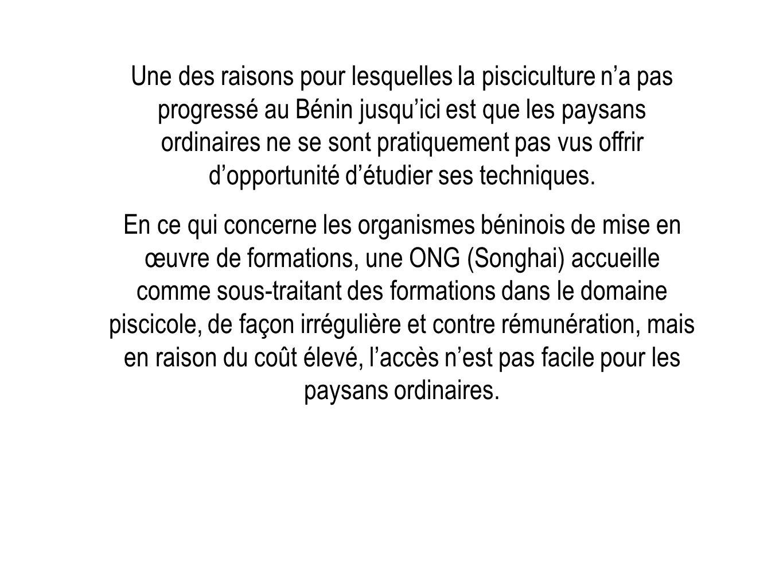 Une des raisons pour lesquelles la pisciculture na pas progressé au Bénin jusquici est que les paysans ordinaires ne se sont pratiquement pas vus offr