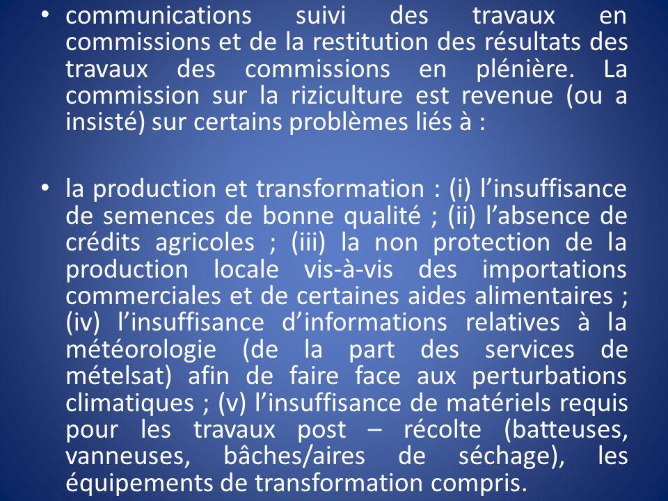 la commercialisation : (i) le prix au producteur non rémunérateur et décourageant la production : (ii) labsence de points de vente de riz local : (iii) un système de crédits de campagne insatisfaisant ; (iv) létat de délabrement des voies de communications