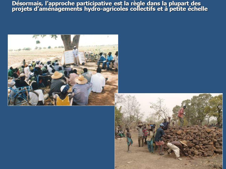 Désormais, lapproche participative est la règle dans la plupart des projets daménagements hydro-agricoles collectifs et à petite échelle
