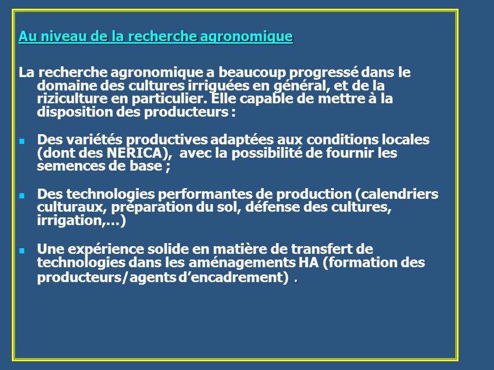 Au niveau de la recherche agronomique La recherche agronomique a beaucoup progressé dans le domaine des cultures irriguées en général, et de la rizicu