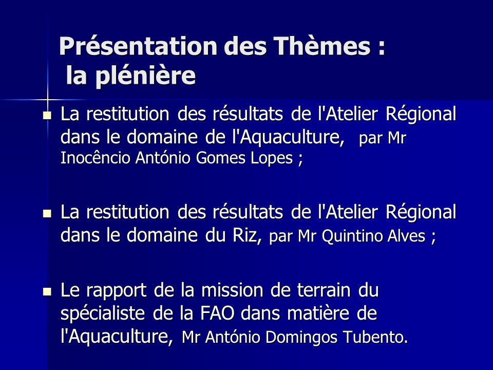 Présentation des Thèmes : la plénière La restitution des résultats de l'Atelier Régional dans le domaine de l'Aquaculture, par Mr Inocêncio António Go