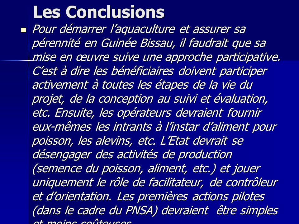 Les Conclusions Pour démarrer laquaculture et assurer sa pérennité en Guinée Bissau, il faudrait que sa mise en œuvre suive une approche participative