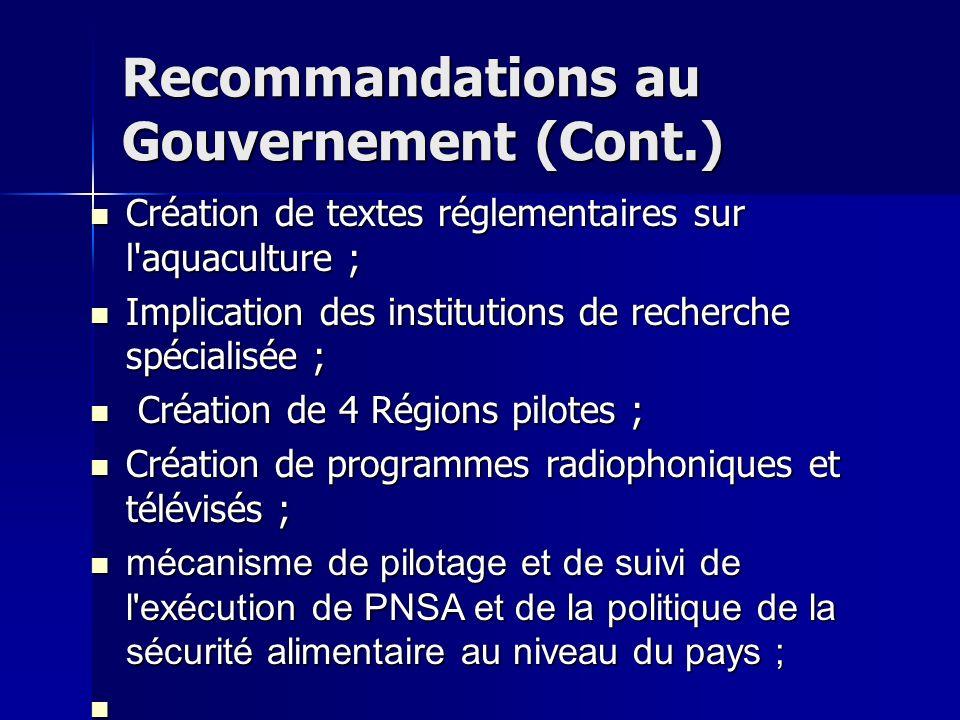 Recommandations au Gouvernement (Cont.) Création de textes réglementaires sur l'aquaculture ; Implication des institutions de recherche spécialisée ;