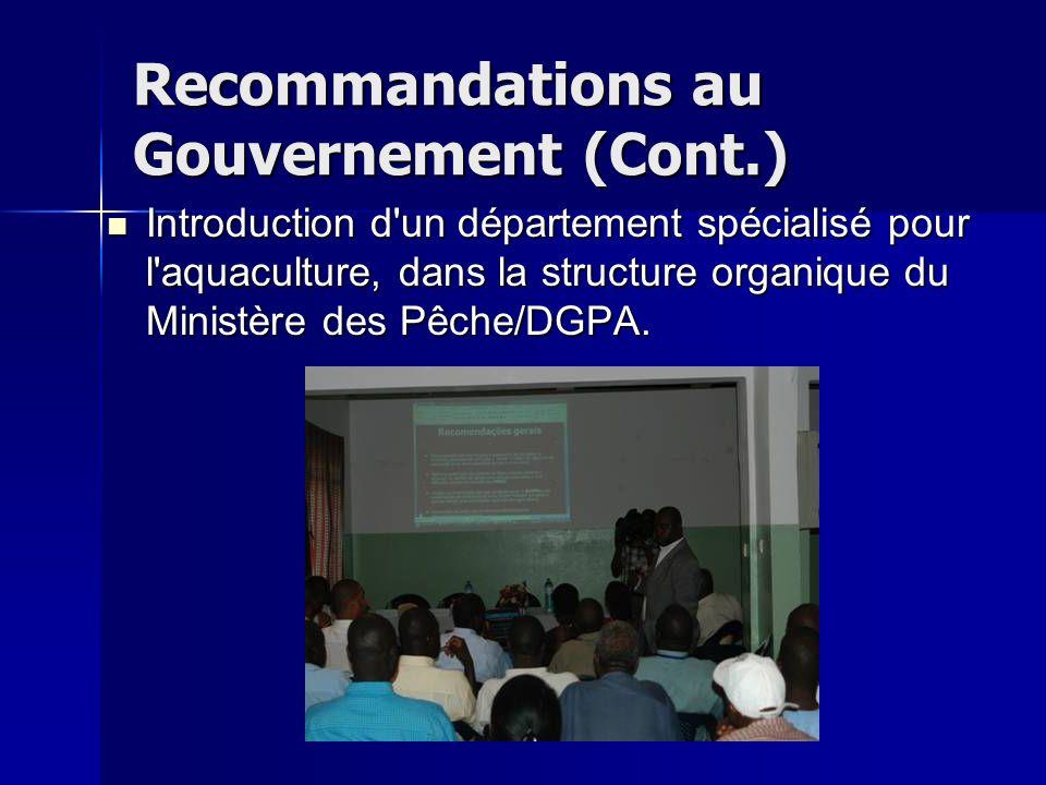 Recommandations au Gouvernement (Cont.) Introduction d'un département spécialisé pour l'aquaculture, dans la structure organique du Ministère des Pêch