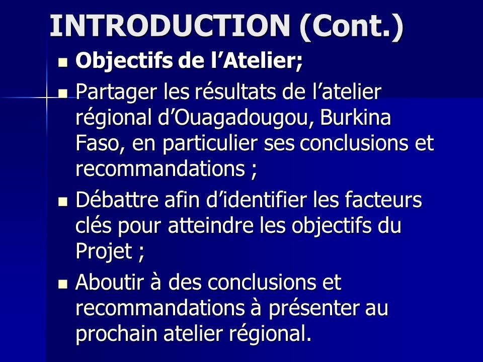 INTRODUCTION (Cont.) Objectifs de lAtelier; Partager les résultats de latelier régional dOuagadougou, Burkina Faso, en particulier ses conclusions et