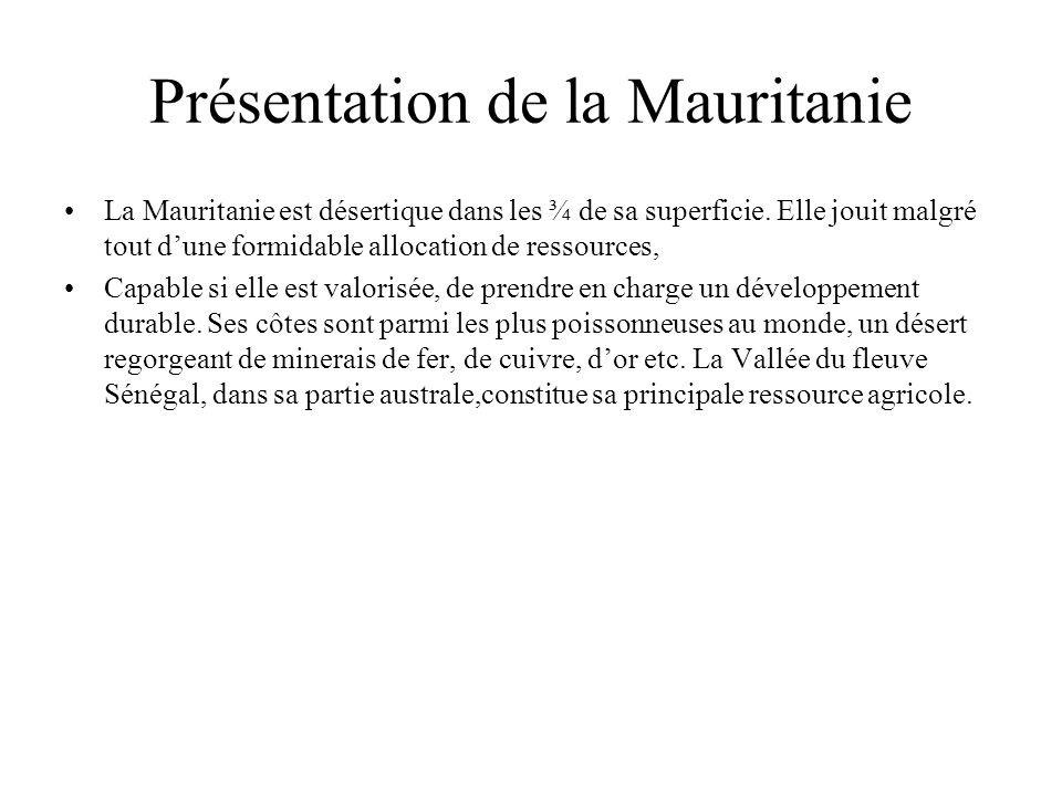 Présentation de la Mauritanie La Mauritanie est désertique dans les ¾ de sa superficie. Elle jouit malgré tout dune formidable allocation de ressource