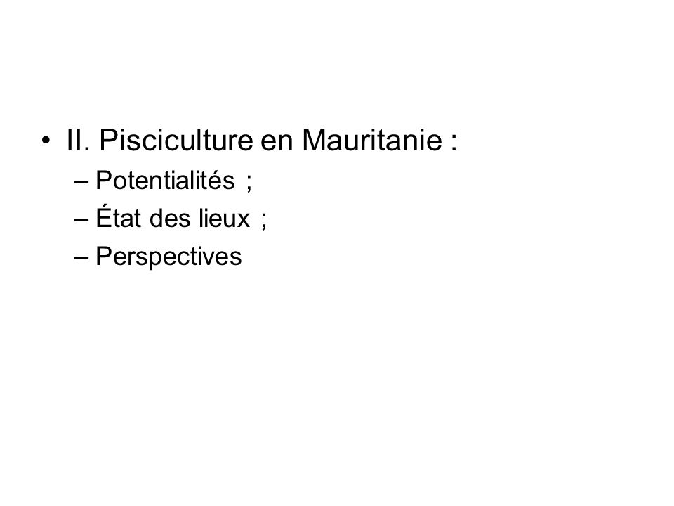 II. Pisciculture en Mauritanie : –Potentialités ; –État des lieux ; –Perspectives