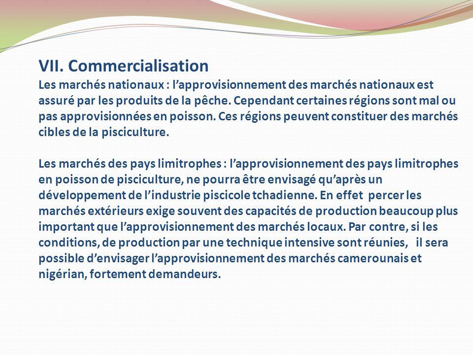 VII. Commercialisation Les marchés nationaux : lapprovisionnement des marchés nationaux est assuré par les produits de la pêche. Cependant certaines r