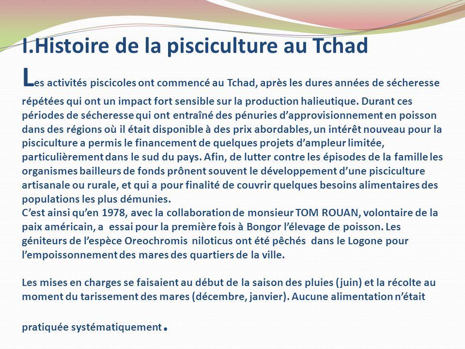 I.Histoire de la pisciculture au Tchad L es activités piscicoles ont commencé au Tchad, après les dures années de sécheresse répétées qui ont un impac