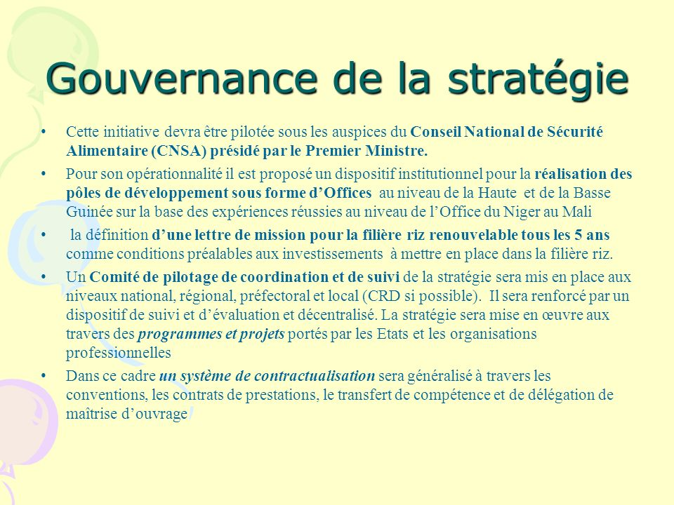 Gouvernance de la stratégie Cette initiative devra être pilotée sous les auspices du Conseil National de Sécurité Alimentaire (CNSA) présidé par le Premier Ministre.